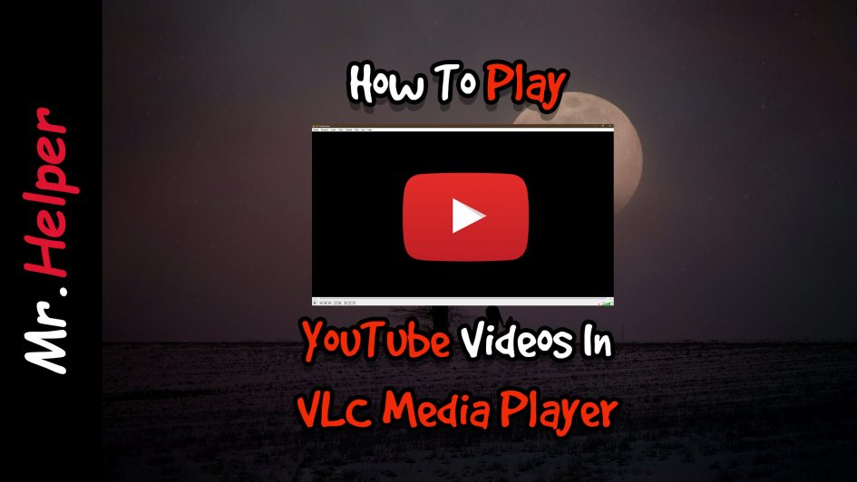How To Play YouTube Videos In VLC Media Player Featured Image