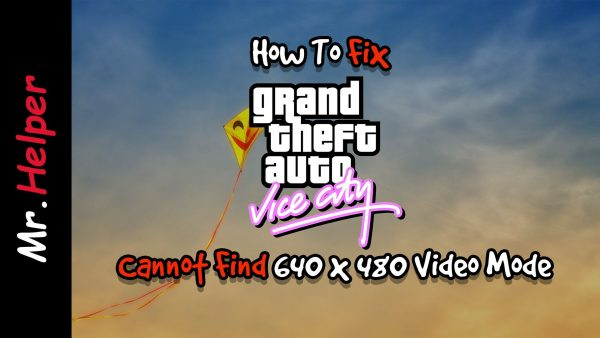 How To Fix Grand Theft Auto Vice City Cannot Find 640x480 Video Mode Featured Image