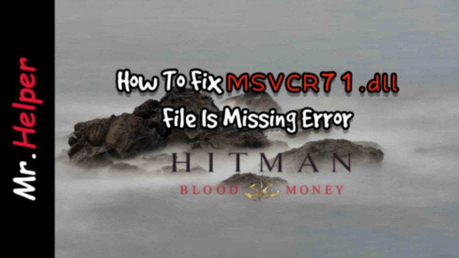 How To Fix MSVCR71.dll File Is Missing Error Hitman Blood Money Featured Image