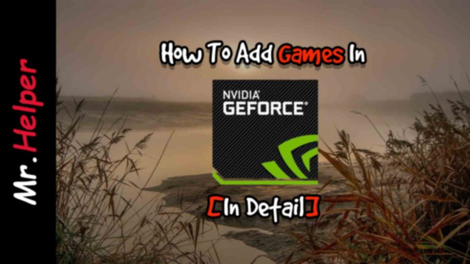 How To Add Games In Nvidia GeForce Experince Featured Image