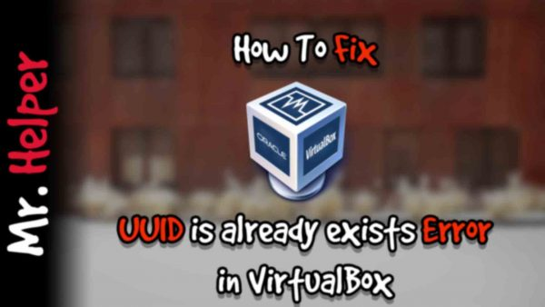 How To Fix UUID is already exists Error in VirtualBox Featured Image