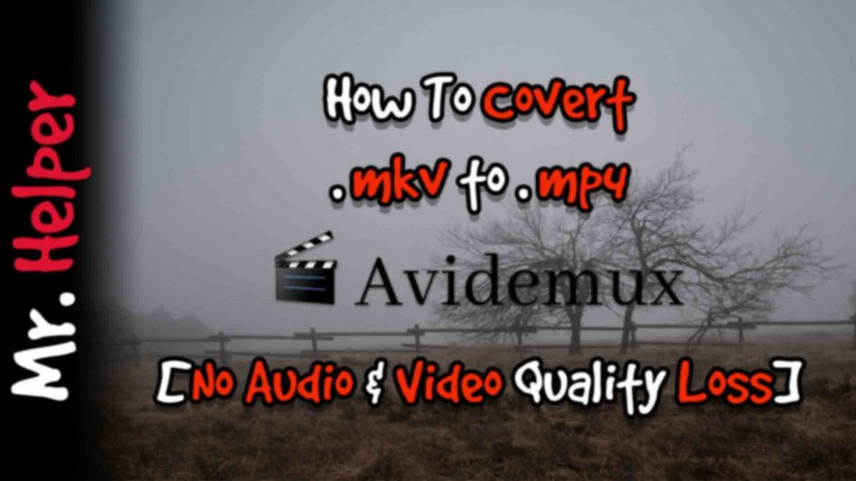 How To Convert .mkv To .mp4 By Using Avidemux Featured Image