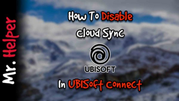 How To Disable Cloud Sync In UBISoft Connect Featured Image