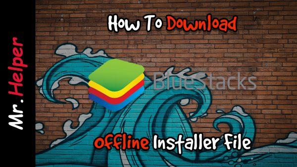 How To Download BlueStacks Offline Installer File Featured Image