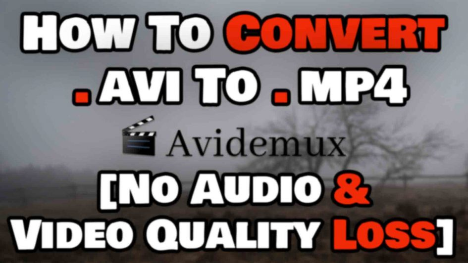 How To Convert .avi To .mp4 File Using Avidemux Featured Image