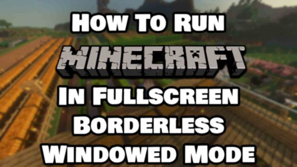How To Run Minecraft In Fullscreen Borderless Windowed Mode Featured Image