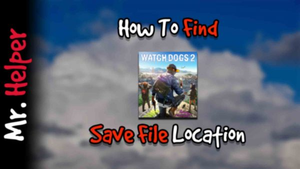 How To Find Watch Dogs 2 Save File Location Featured Image