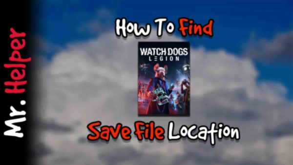How To Find Watch Dogs Legion Save File Location Featured Image