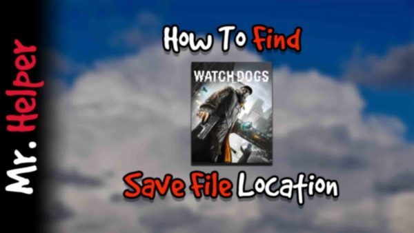How To Find Watch Dogs Save File Location Featured Image