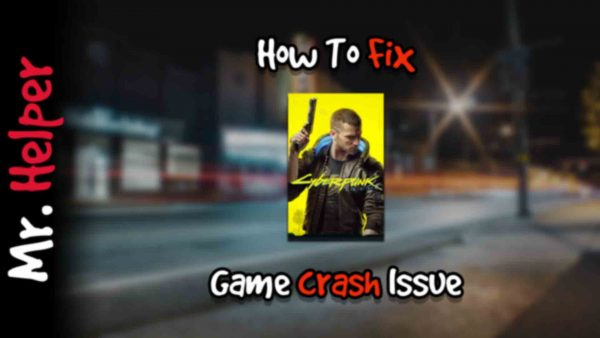 How To Fix Cyberpunk 2077 Game Crah Issue Featured Image