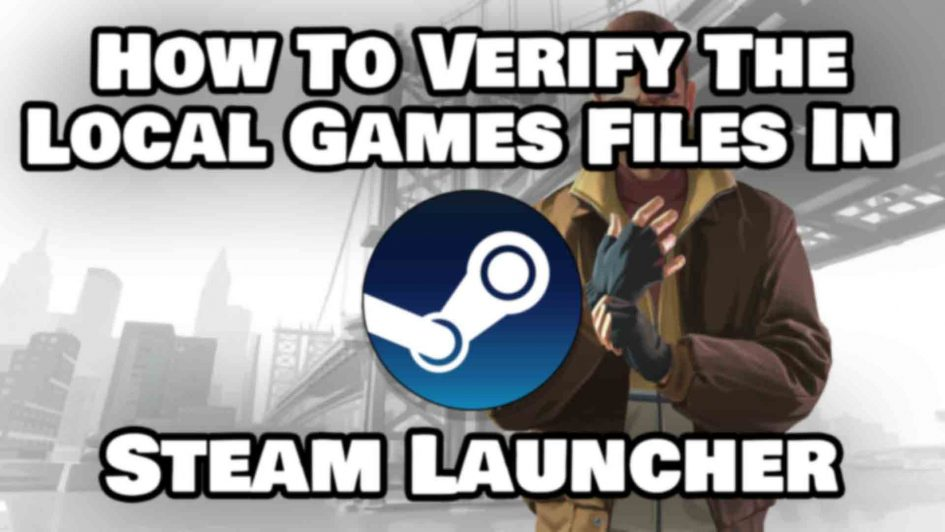 How To Verify The Local Games Files In Steam Launcher Featured Image