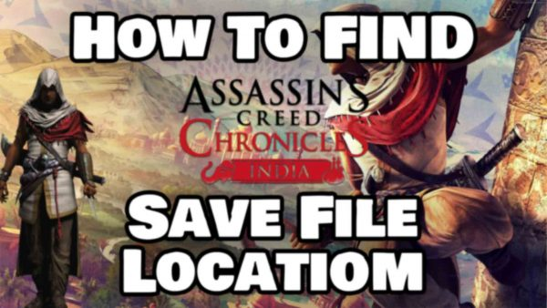 How To Find Assassin's Creed Chronicles India Save File Location Featured Image