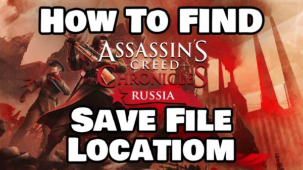 How To Find Assassin's Creed Chronicles Russia Save File Location Featured Image